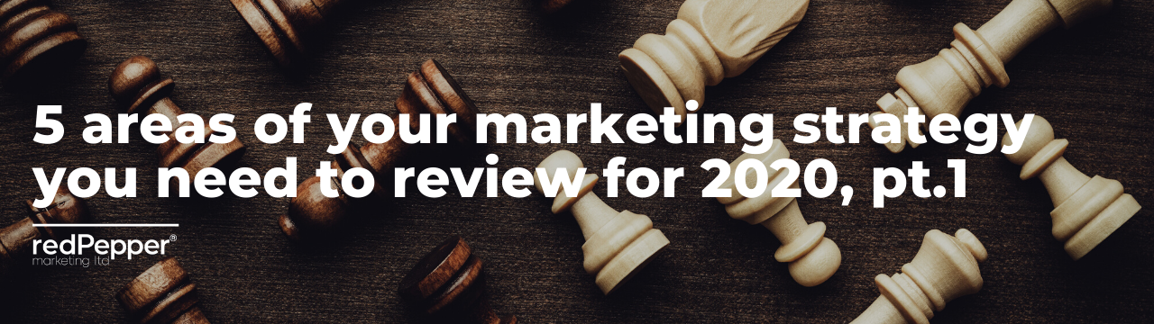 5 areas of your marketing strategy that you need to review for 2020 pt 1
