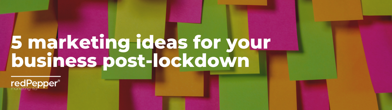 5 marketing ideas for your business post lockdown